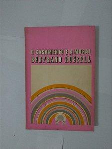 O Casamento e a Moral - Bertrand Russel