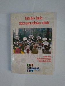 Trabalho e Saúde: Tópicos Para Reflexão e Debate - Wilson Cesar Ribeiros Campos e Eduardo Bonfim da Silva