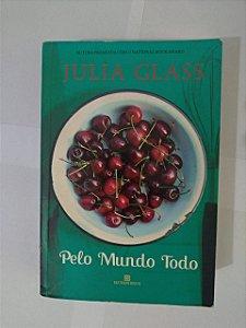 Pelo Mundo Todo - Julia Glass