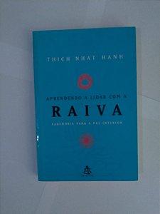 Aprendendo a Lidar com a Raiva - Thich Nhat Hanh