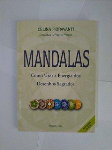 Mandalas: Como Usar a Energia dos Desenhos Sagrados - Celina Fioravanti