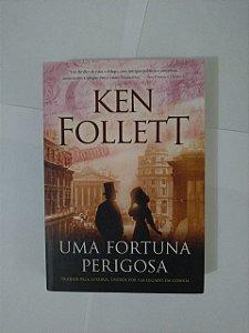 Uma Fortuna Perigosa - Ken Follett