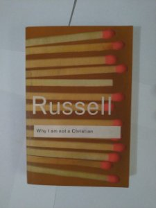 Why I am Not a Christian - Bertrand Russel