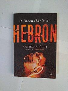 O Incendiário de Hebron - Antonio Lúcio