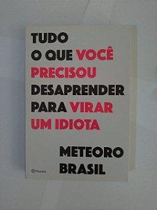 Tudo o que Você Precisou Desaprender Para Virar um Idiota - Meteoro Brasil
