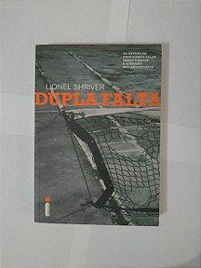 Dupla Falta - Lionel Shriver