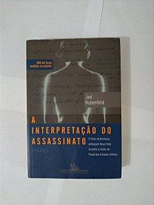 A Interpretação do Assassinato - Jed Rubenfeld