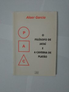 O Filósofo de Jataí e a Caverna de Platão - Alaer Garcia