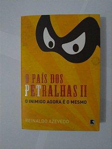 O País dos Petralhas II: O Inimigo agora é o Mesmo - Reinaldo Azevedo
