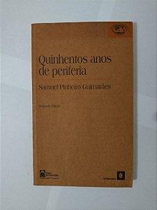 Quinhentos Anos de Periferia - Samuel Pinheiro Guimarães