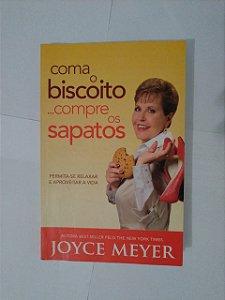 Coma o Biscoito... Compre os Sapatos: Permita-se Relaxar e Aproveitar  a Vida - Joyce Meyer