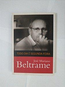 Todo Dia é Segunda-Feira - José Mariano Beltrame