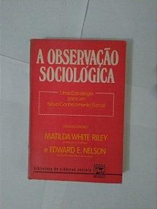 A Observação Sociológica - Matilda White Riley e Edward E. Nelson