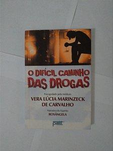 O Difícil Caminho das Drogas - Vera Lúcia Marinzeck de Carvalho