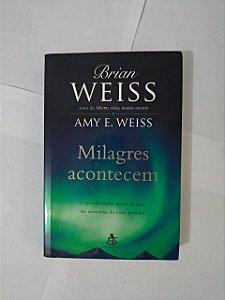 Milagres Acontecem - Brian Weiss e Amy E. Weiss