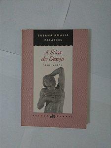 A Ética do Desejo: Seminários - Susana Amalia Palacios