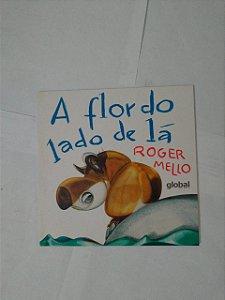 A Flor do Lado de Lá - Roger Mello