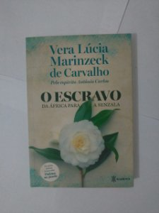 O Escravo: Da África Para a Senzala - Vera Lúcia Marinzeck de Carvalho