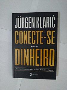 Conecte-se com o Dinheiro - Jurgen Klaric