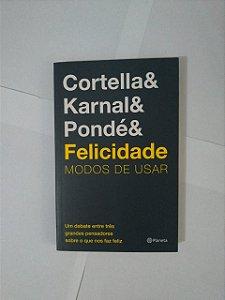 Felicidade Modos de Usar - Mario Sergio Cortella, Leandro Karnal e Luiz Felipe Pondé