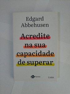 Acredite na sua Capacidade de Superar - Edgard Abbehusen