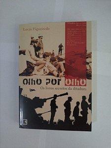 Olho Por Olho: Os Livros Secretos da Ditadura - Lucas Figueiredo