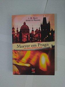 Morrer em Praga - J. B. Gelpi e Jeanette Rozsas