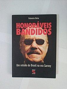 Honoráveis Bandidos: Um retrato do Brasil na era Sarney - Palmério Dória