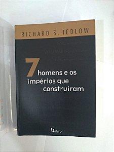 7 Homens e os impérios que Construíram - Richard S. Tedlow