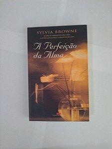 A Perfeição da Alma - Sylvia Browne
