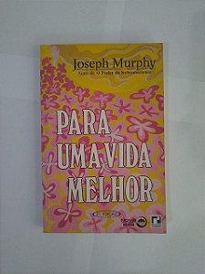 Para Uma Vida Melhor - Joseph Murphy