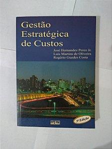Gestão Estratégica de Custos - José Hernandez Perez Jr; Entre outros