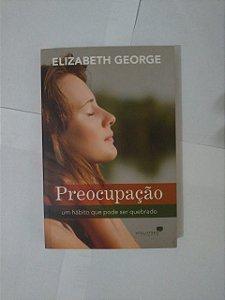 Preocupações; Um Hábito que pode ser Quebrado - Elizabeth George