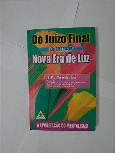 Do Juízo Final a Uma Nova Era de Luz - J. S. Godinho