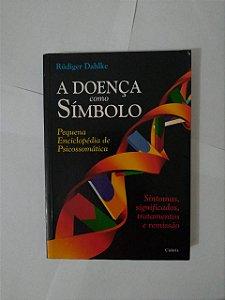 A Doença Como Simbolo - Rudiger Dahlke