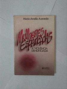 Mulheres Espancadas: A Violência Denunciada - Maria Amélia Azevedo