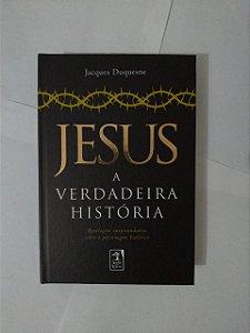 Jesus a Verdadeira História - Jacques Duquesne