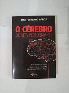 O Cérebro de Alta Performance - Luiz Fernando Garcia
