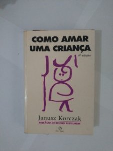 Como Amar Uma Criança - Janusz Korczak