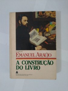 A Construção do Livro - Emanuel Araújo
