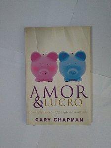 Amor e Lucro - Gary Chapman