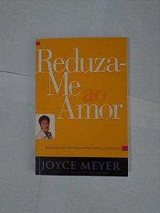 Reduza-me ao Amor - Joyce Meyer