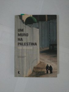 Um Muro na Palestina - René Backmann