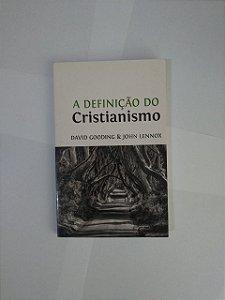 A Definição do Cristianismo - David Gooding e John Lennox