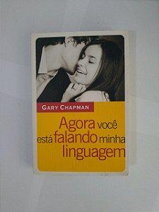 Agora Você Está Falando Minha Linguagem - Gary Chapman