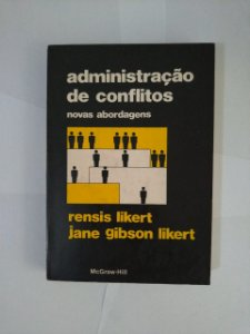 Administração de Conflitos: Novas Abordagens - Rensis Likert e Jane Gibson Likert