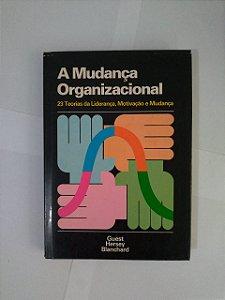 A Mudança Organizacional - Robert H. Guest, Paul Hersey e Kenneth H. Blanchard