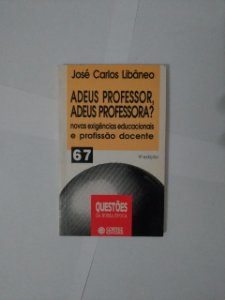 Adeus Professor, Adeus Professoras? - José Carlos Libâneo