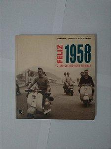 Feliz 1958 O Ano que não Devia Terminar - Joaquim Ferreira dos Santos