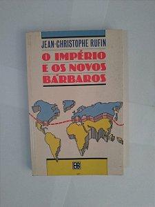 O Império e os Novos Bárbaros - Jean-Christopher Rufin